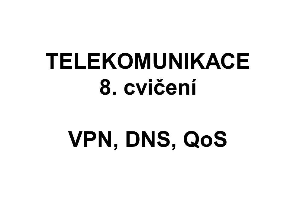 TELEKOMUNIKACE 8. cvičení VPN, DNS, QoS