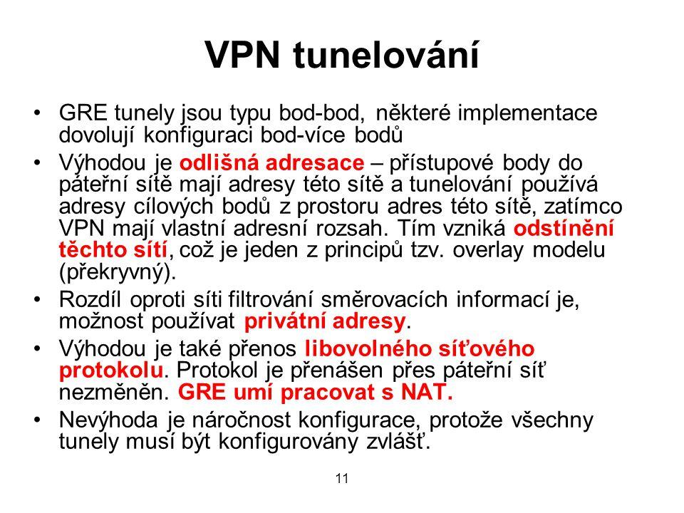 VPN tunelování GRE tunely jsou typu bod-bod, některé implementace dovolují konfiguraci bod-více bodů.