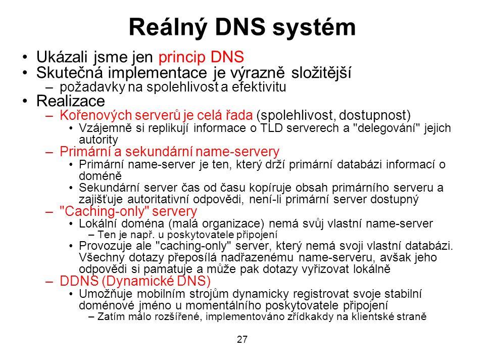 Reálný DNS systém Ukázali jsme jen princip DNS