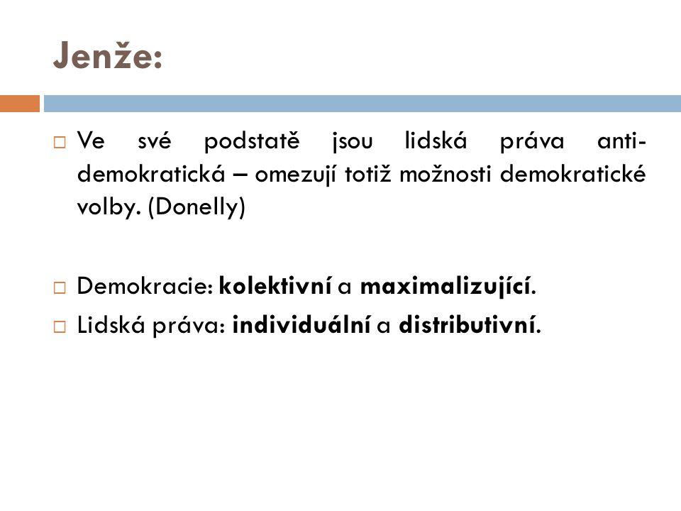 Jenže: Ve své podstatě jsou lidská práva anti- demokratická – omezují totiž možnosti demokratické volby. (Donelly)