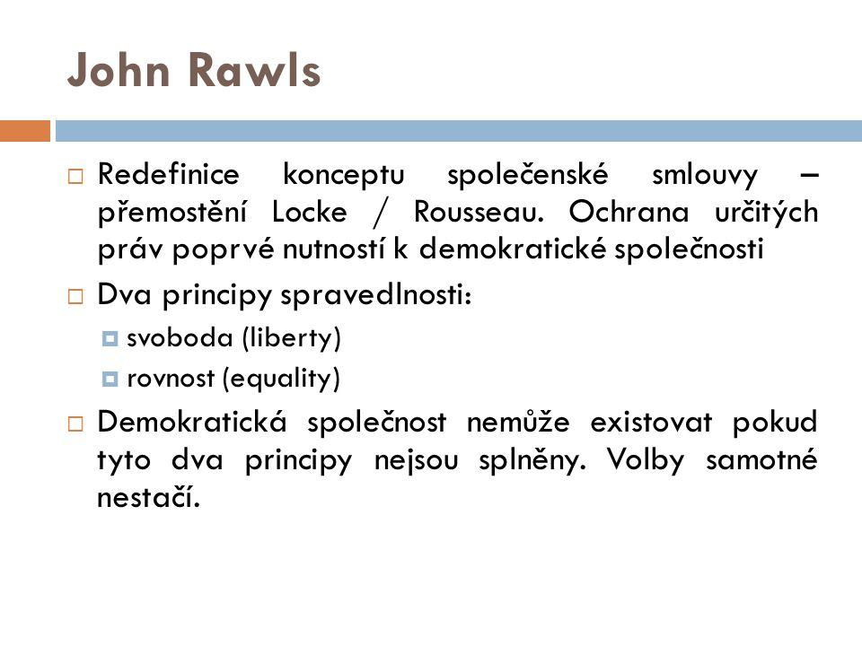 John Rawls Redefinice konceptu společenské smlouvy – přemostění Locke / Rousseau. Ochrana určitých práv poprvé nutností k demokratické společnosti.