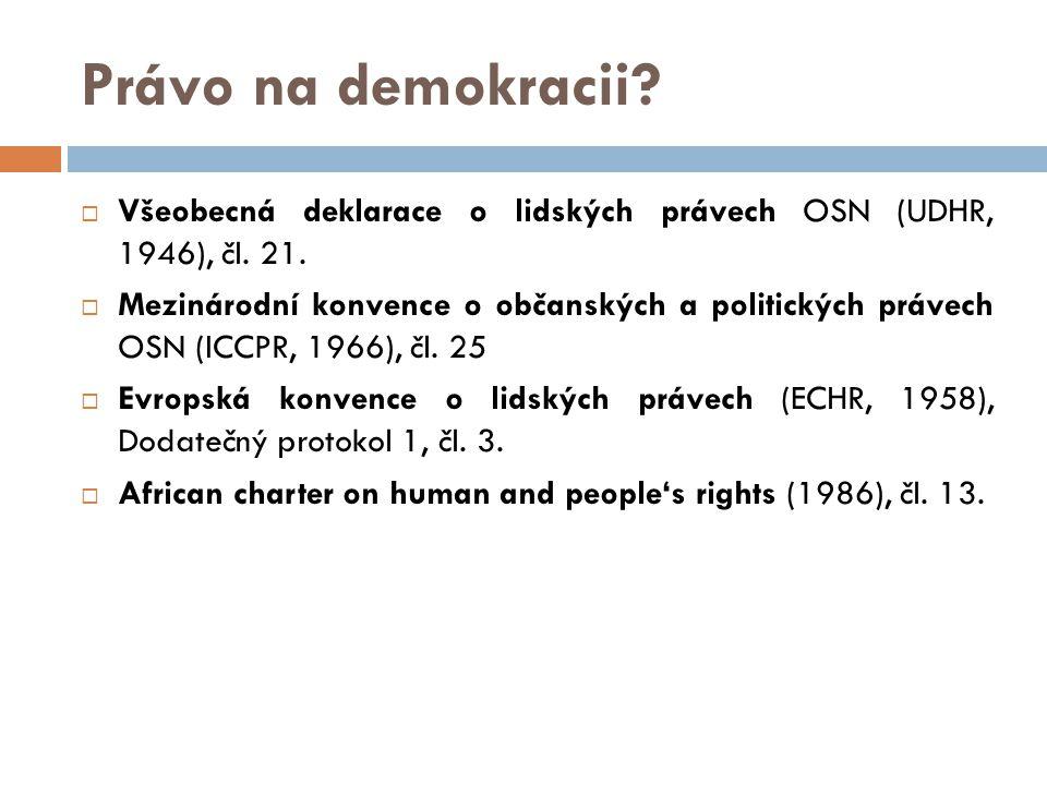 Právo na demokracii Všeobecná deklarace o lidských právech OSN (UDHR, 1946), čl. 21.