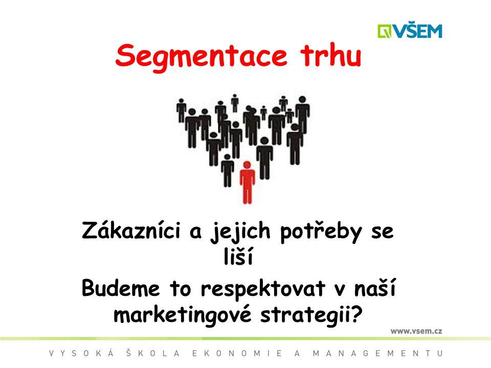 Segmentace trhu Zákazníci a jejich potřeby se liší