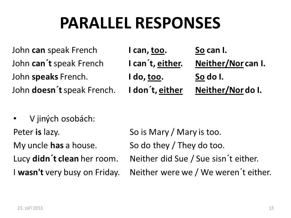 PARALLEL RESPONSES John can speak French I can, too. So can I.