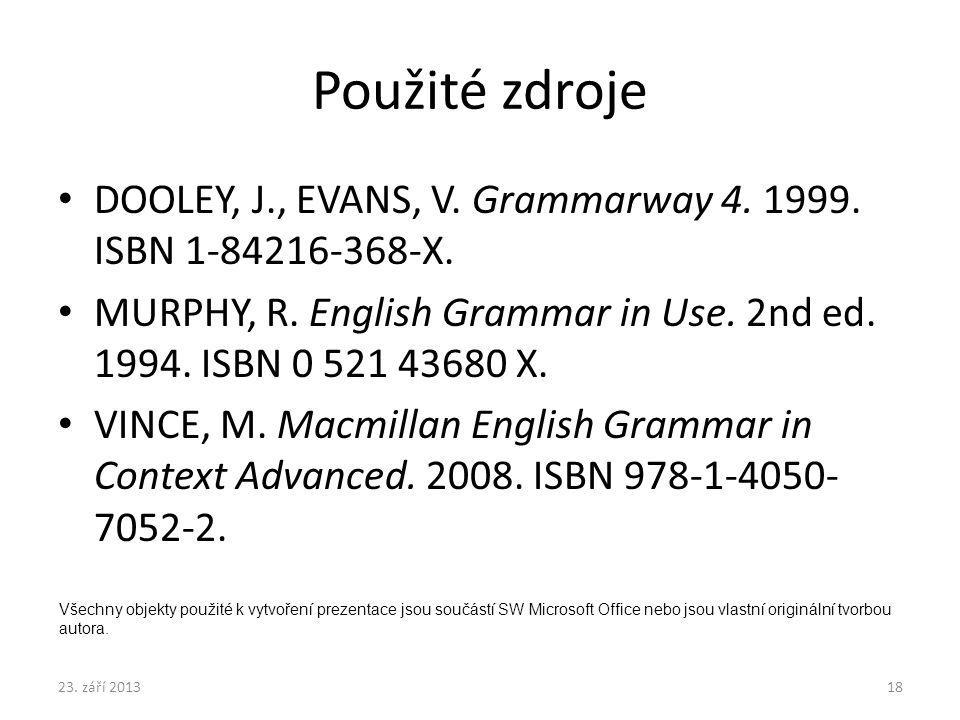 Použité zdroje DOOLEY, J., EVANS, V. Grammarway 4. 1999. ISBN 1-84216-368-X. MURPHY, R. English Grammar in Use. 2nd ed. 1994. ISBN 0 521 43680 X.