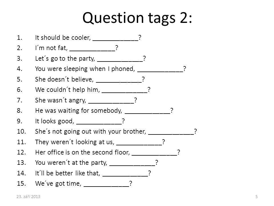Question tags 2: It should be cooler, _____________