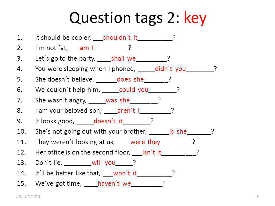 Question tags 2: key It should be cooler, ___shouldn´t it__________