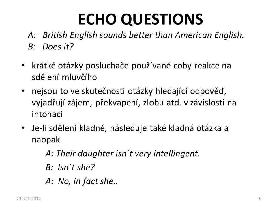 ECHO QUESTIONS A: British English sounds better than American English.