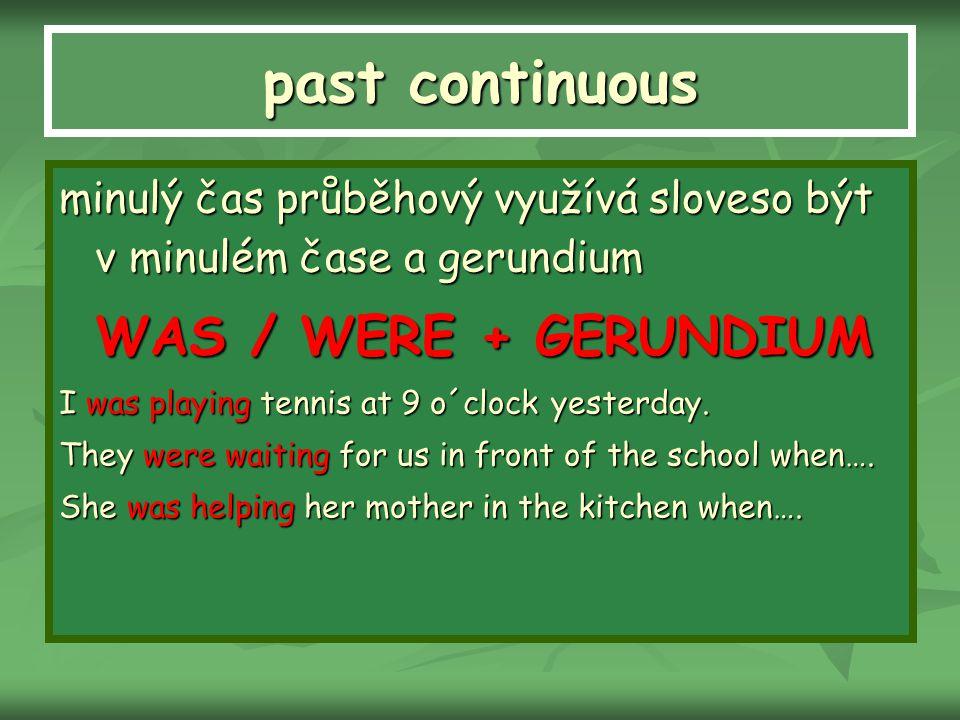 past continuous minulý čas průběhový využívá sloveso být v minulém čase a gerundium. WAS / WERE + GERUNDIUM.