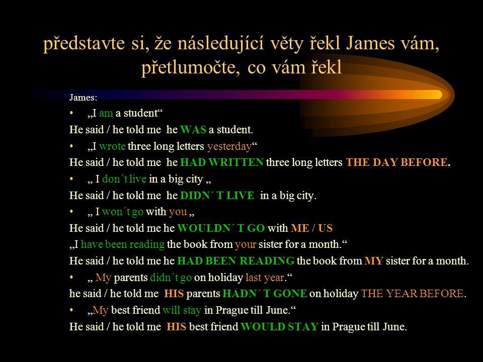 představte si, že následující věty řekl James vám, přetlumočte, co vám řekl