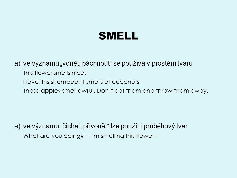 """SMELL ve významu """"vonět, páchnout se používá v prostém tvaru"""