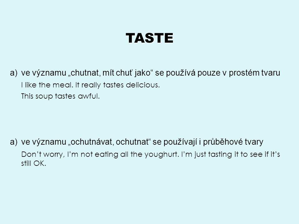 """TASTE ve významu """"chutnat, mít chuť jako se používá pouze v prostém tvaru. I like the meal. It really tastes delicious."""