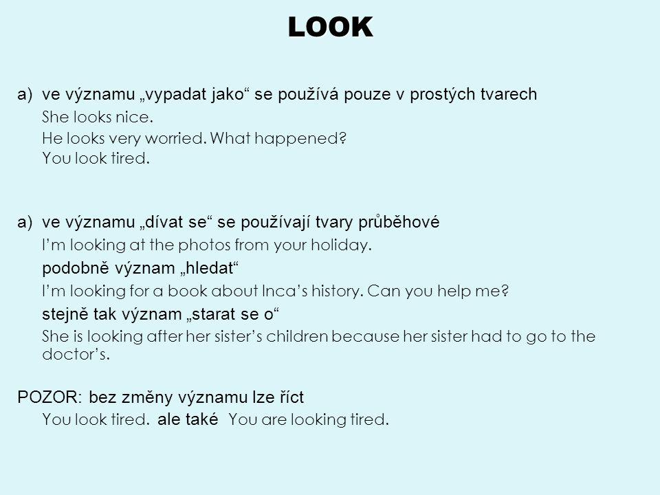 """LOOK ve významu """"vypadat jako se používá pouze v prostých tvarech"""