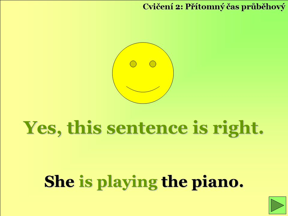 Yes, this sentence is right. She is playing the piano.