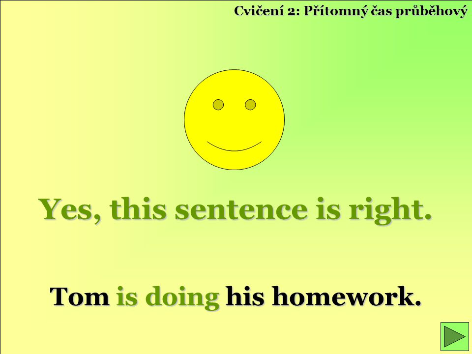 Yes, this sentence is right. Tom is doing his homework.