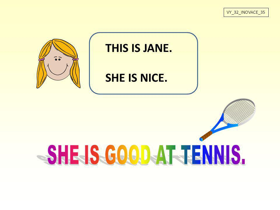 VY_32_INOVACE_35 THIS IS JANE. SHE IS NICE. SHE IS GOOD AT TENNIS.