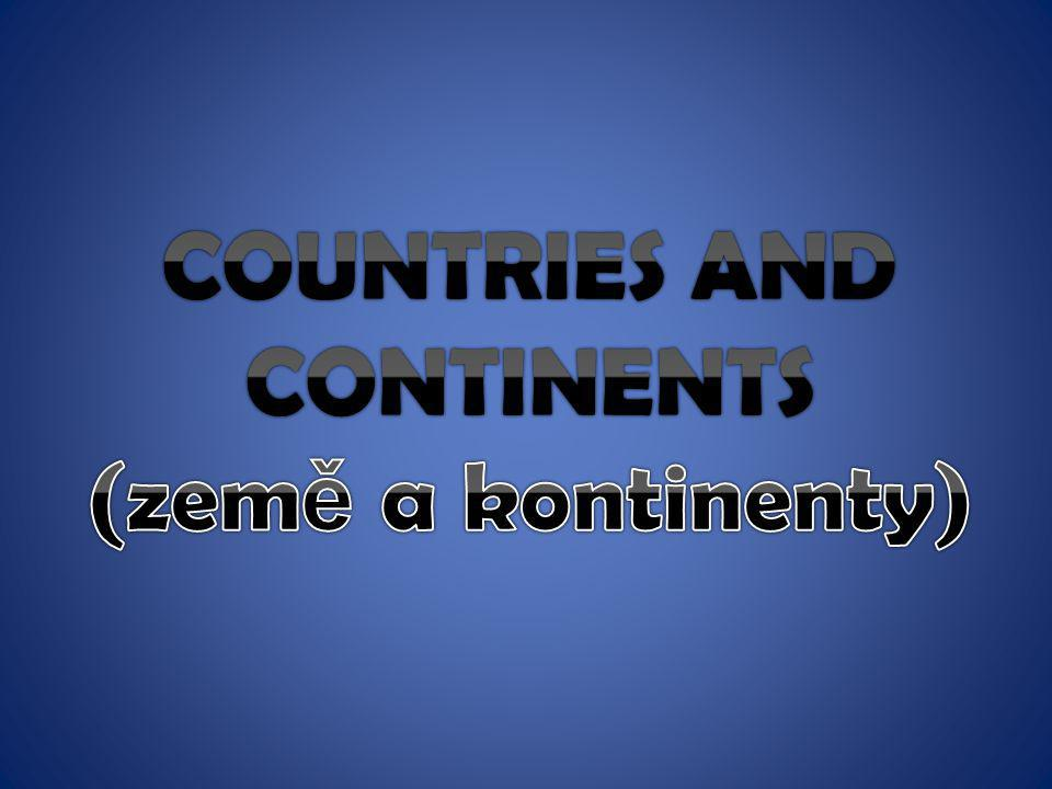 COUNTRIES AND CONTINENTS (země a kontinenty)