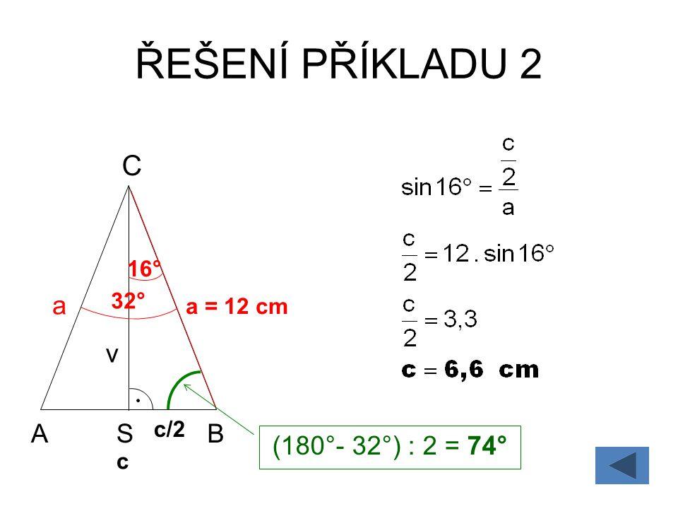 ŘEŠENÍ PŘÍKLADU 2 C a v A S B (180°- 32°) : 2 = 74° 16° 32° a = 12 cm
