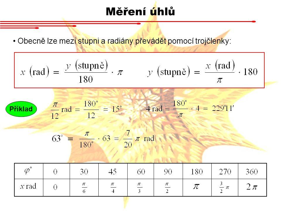 Měření úhlů Obecně lze mezi stupni a radiány převádět pomocí trojčlenky: Příklad