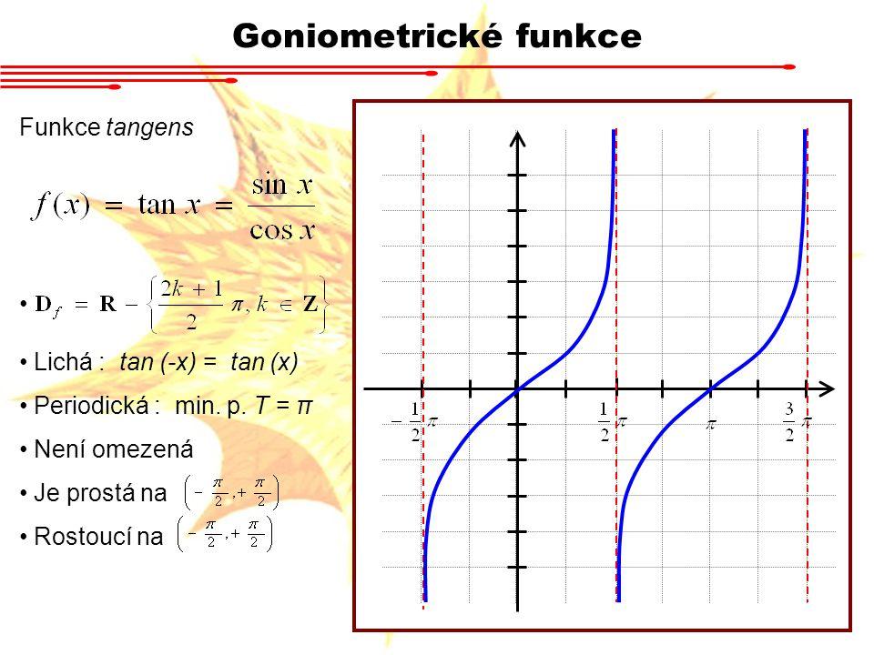 Goniometrické funkce Funkce tangens Lichá : tan (-x) = tan (x)