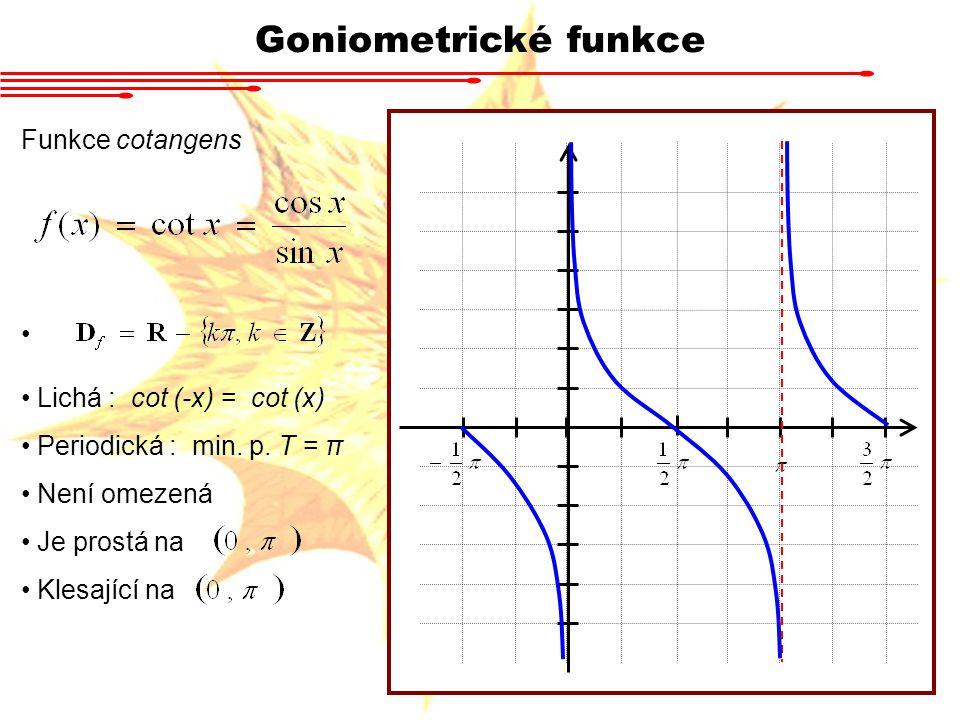 Goniometrické funkce Funkce cotangens Lichá : cot (-x) = cot (x)