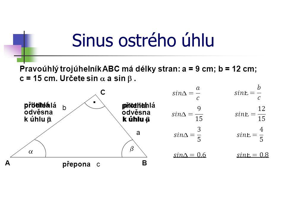 Sinus ostrého úhlu Pravoúhlý trojúhelník ABC má délky stran: a = 9 cm; b = 12 cm; c = 15 cm. Určete sin a a sin b .