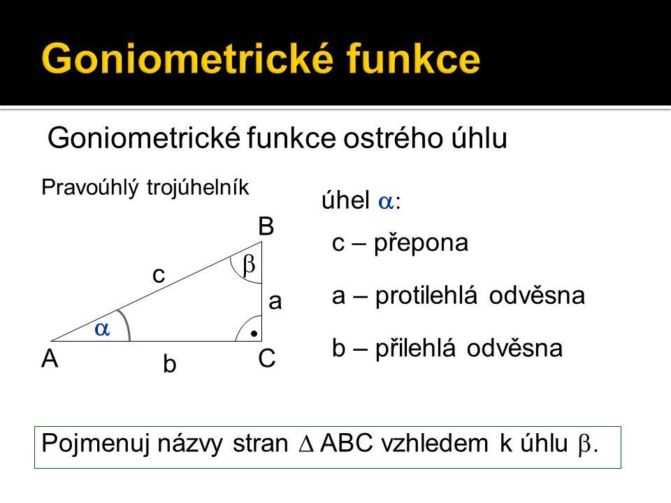 Goniometrické funkce Goniometrické funkce ostrého úhlu A B C a b c