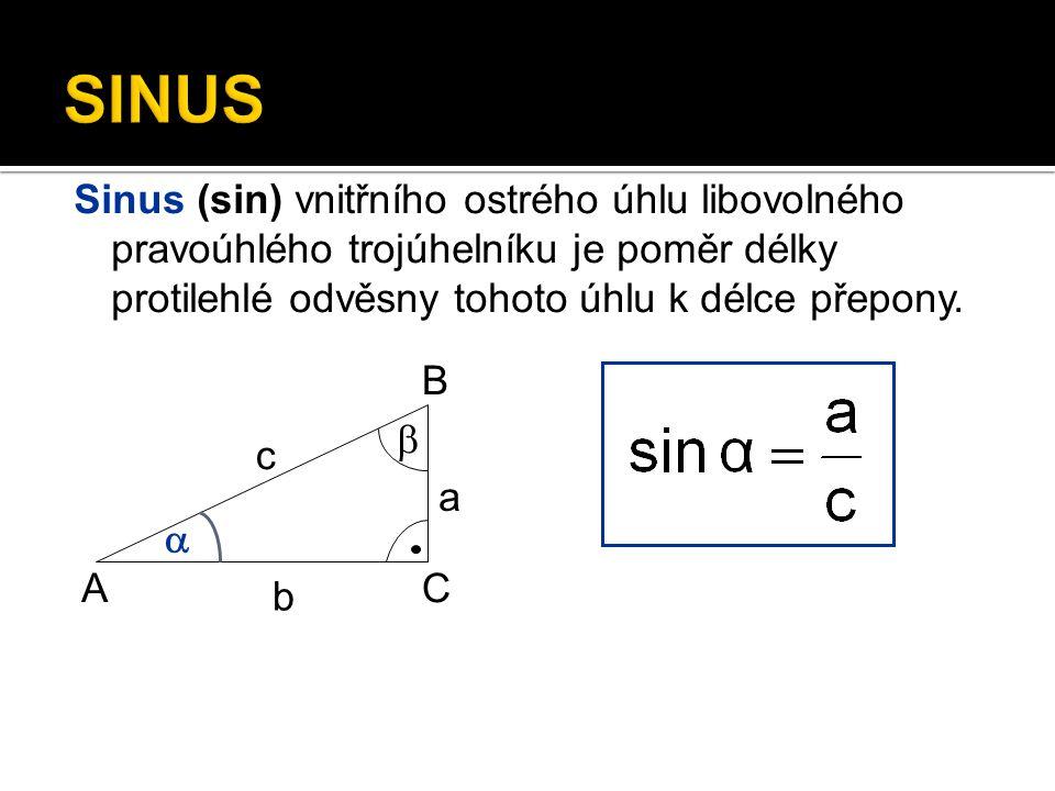 SINUS Sinus (sin) vnitřního ostrého úhlu libovolného pravoúhlého trojúhelníku je poměr délky protilehlé odvěsny tohoto úhlu k délce přepony.