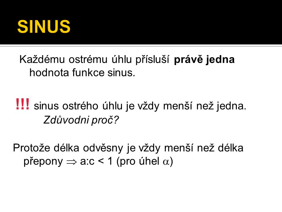 SINUS !!! sinus ostrého úhlu je vždy menší než jedna. Zdůvodni proč
