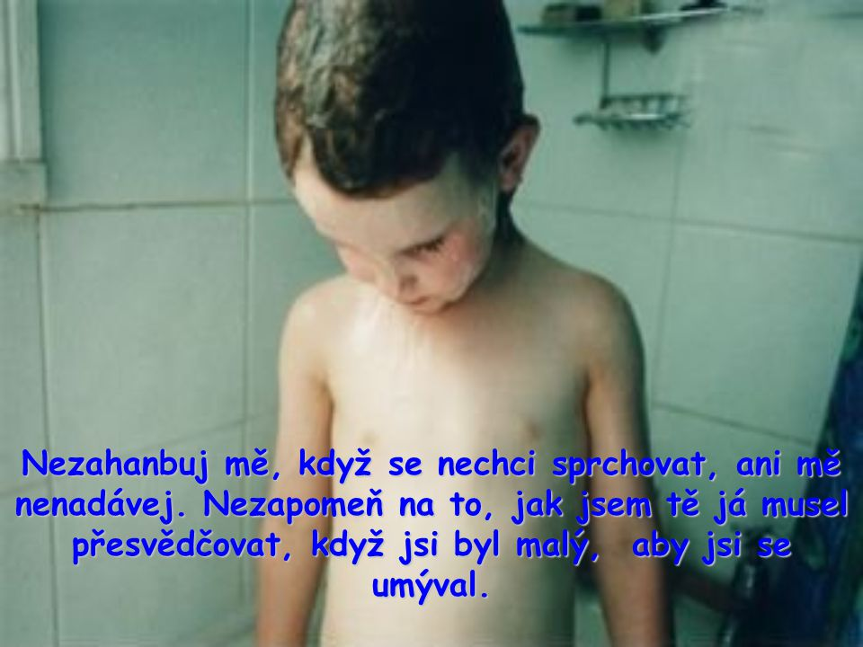 Nezahanbuj mě, když se nechci sprchovat, ani mě nenadávej