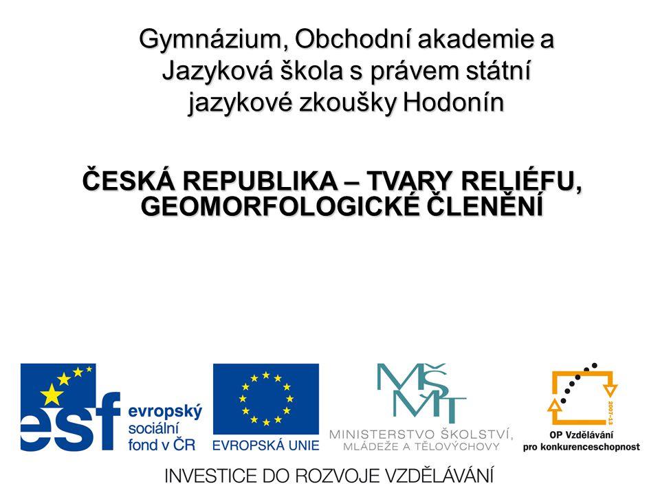 ČESKÁ REPUBLIKA – TVARY RELIÉFU, GEOMORFOLOGICKÉ ČLENĚNÍ
