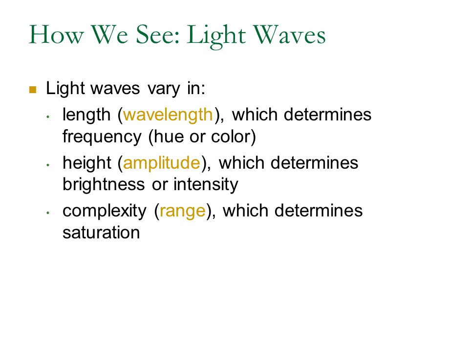 How We See: Light Waves Light waves vary in:
