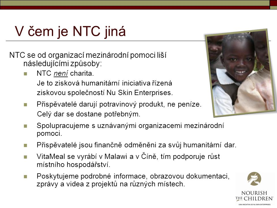 V čem je NTC jiná NTC se od organizací mezinárodní pomoci liší následujícími způsoby: NTC není charita.