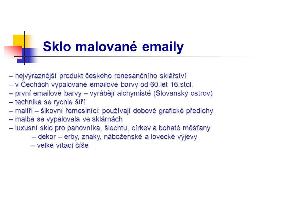 Sklo malované emaily – nejvýraznější produkt českého renesančního sklářství. – v Čechách vypalované emailové barvy od 60.let 16.stol.