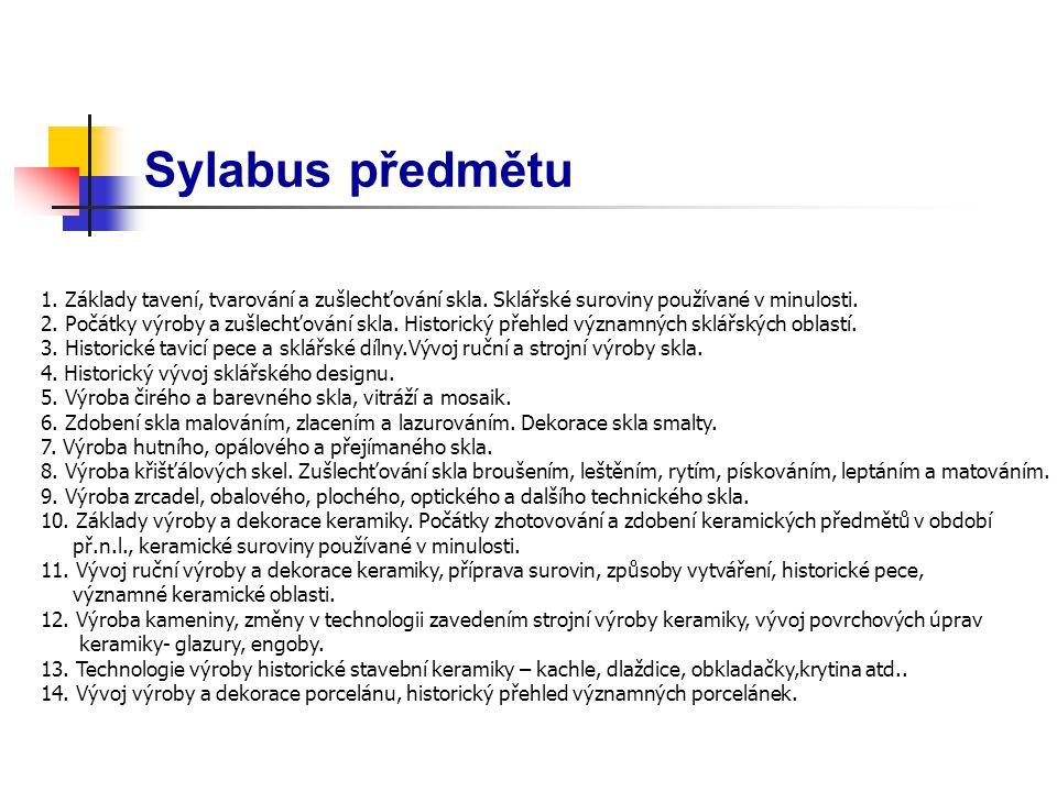 Sylabus předmětu 1. Základy tavení, tvarování a zušlechťování skla. Sklářské suroviny používané v minulosti.
