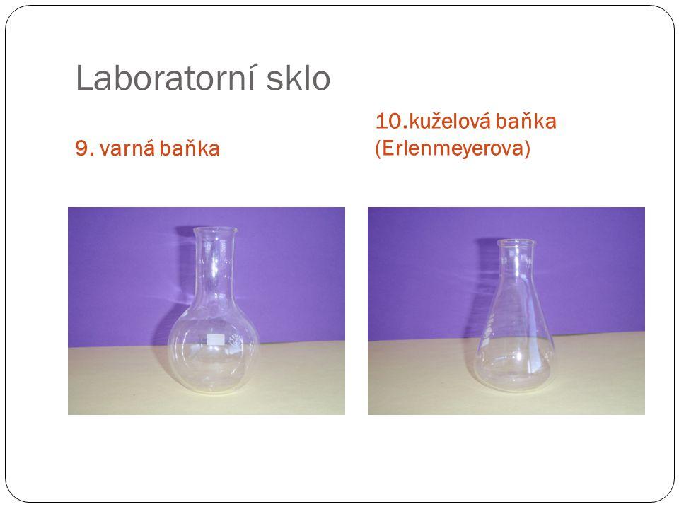 Laboratorní sklo 9. varná baňka 10.kuželová baňka (Erlenmeyerova)