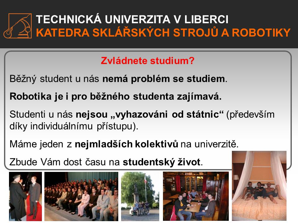 Zvládnete studium Běžný student u nás nemá problém se studiem. Robotika je i pro běžného studenta zajímavá.