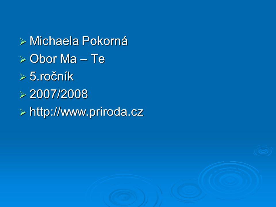 Michaela Pokorná Obor Ma – Te 5.ročník 2007/2008 http://www.priroda.cz