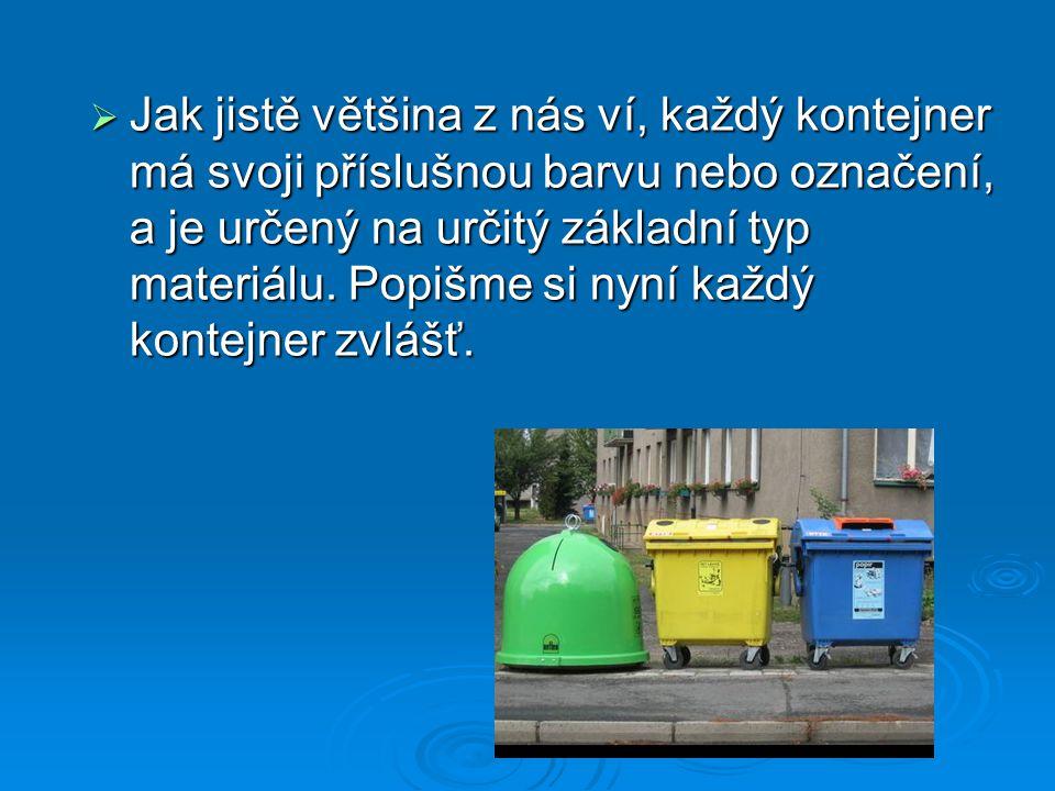 Jak jistě většina z nás ví, každý kontejner má svoji příslušnou barvu nebo označení, a je určený na určitý základní typ materiálu.