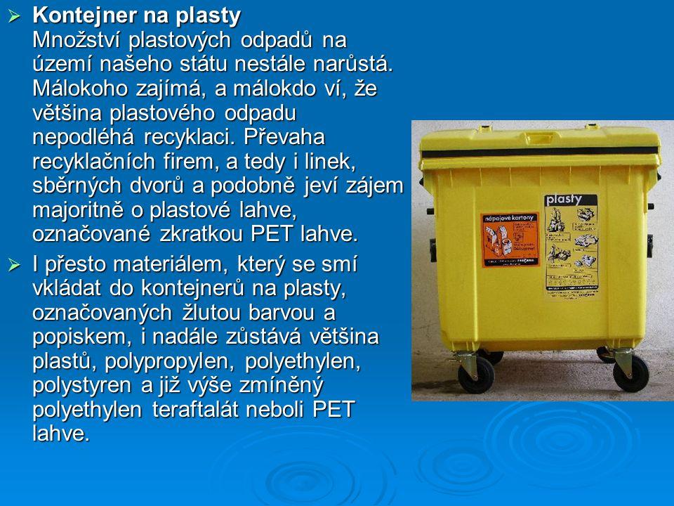 Kontejner na plasty Množství plastových odpadů na území našeho státu nestále narůstá. Málokoho zajímá, a málokdo ví, že většina plastového odpadu nepodléhá recyklaci. Převaha recyklačních firem, a tedy i linek, sběrných dvorů a podobně jeví zájem majoritně o plastové lahve, označované zkratkou PET lahve.