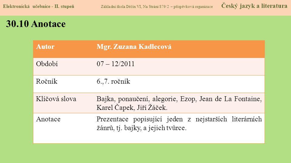 30.10 Anotace Autor Mgr. Zuzana Kadlecová Období 07 – 12/2011 Ročník