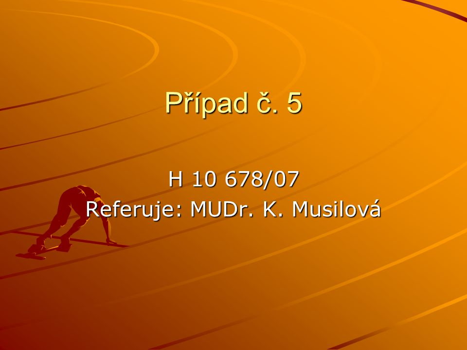 H 10 678/07 Referuje: MUDr. K. Musilová
