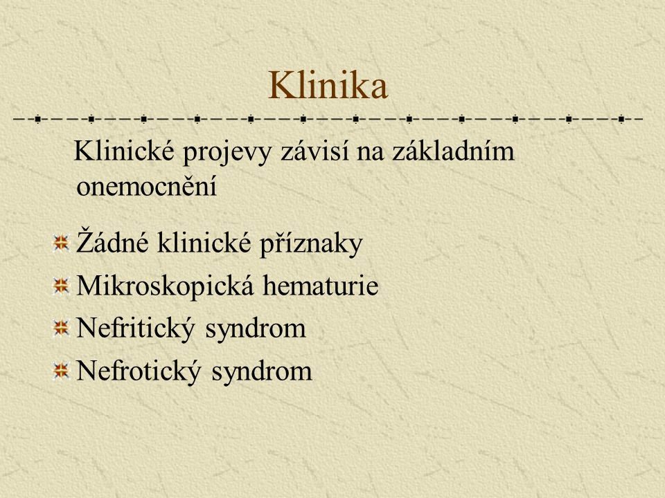 Klinika Klinické projevy závisí na základním onemocnění