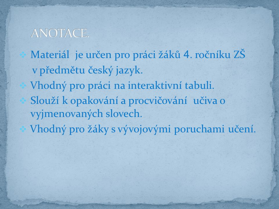 ANOTACE. Materiál je určen pro práci žáků 4. ročníku ZŠ. v předmětu český jazyk. Vhodný pro práci na interaktivní tabuli.