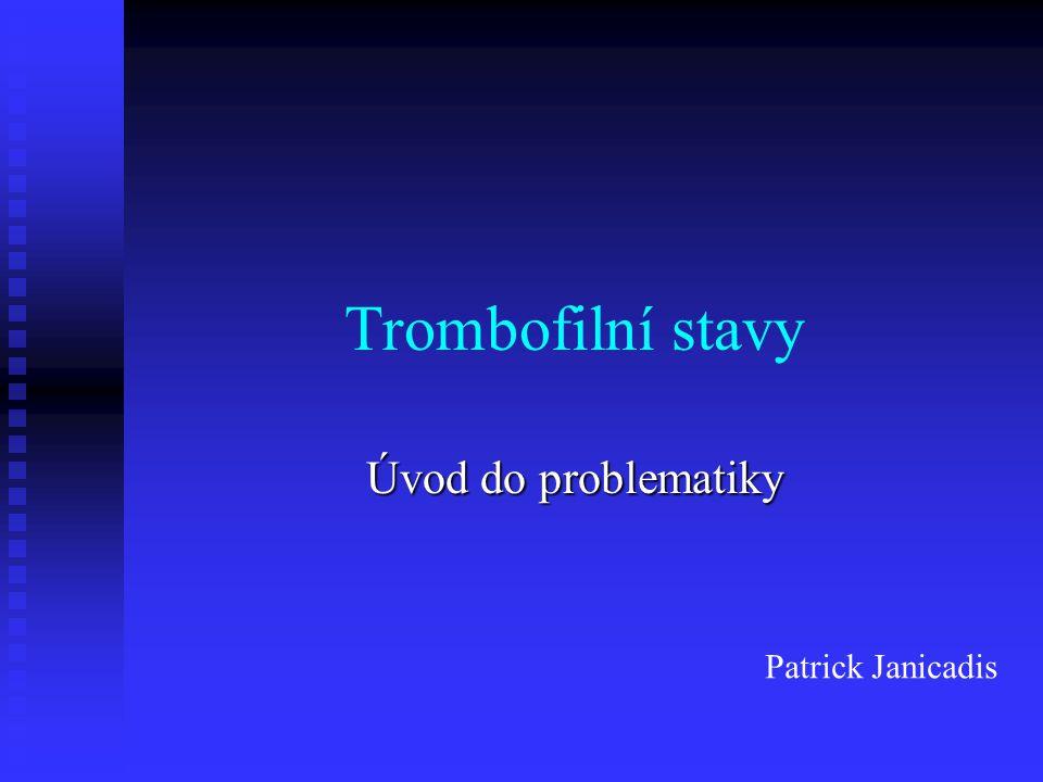 Trombofilní stavy Úvod do problematiky Patrick Janicadis