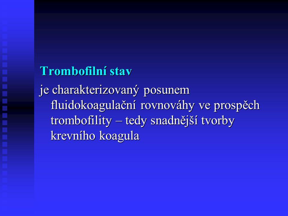 Trombofilní stav je charakterizovaný posunem fluidokoagulační rovnováhy ve prospěch trombofility – tedy snadnější tvorby krevního koagula.