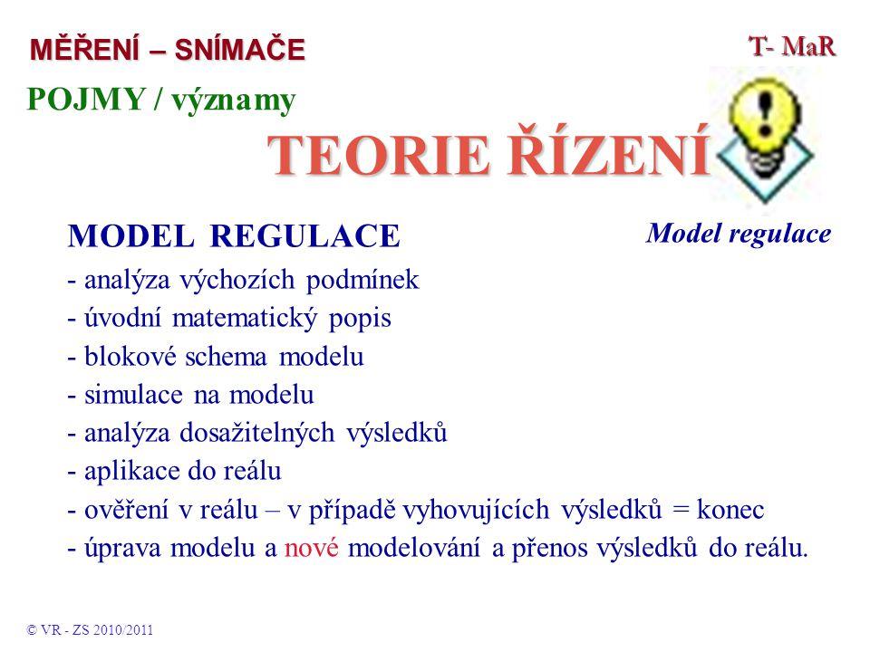 TEORIE ŘÍZENÍ POJMY / významy MODEL REGULACE T- MaR MĚŘENÍ – SNÍMAČE