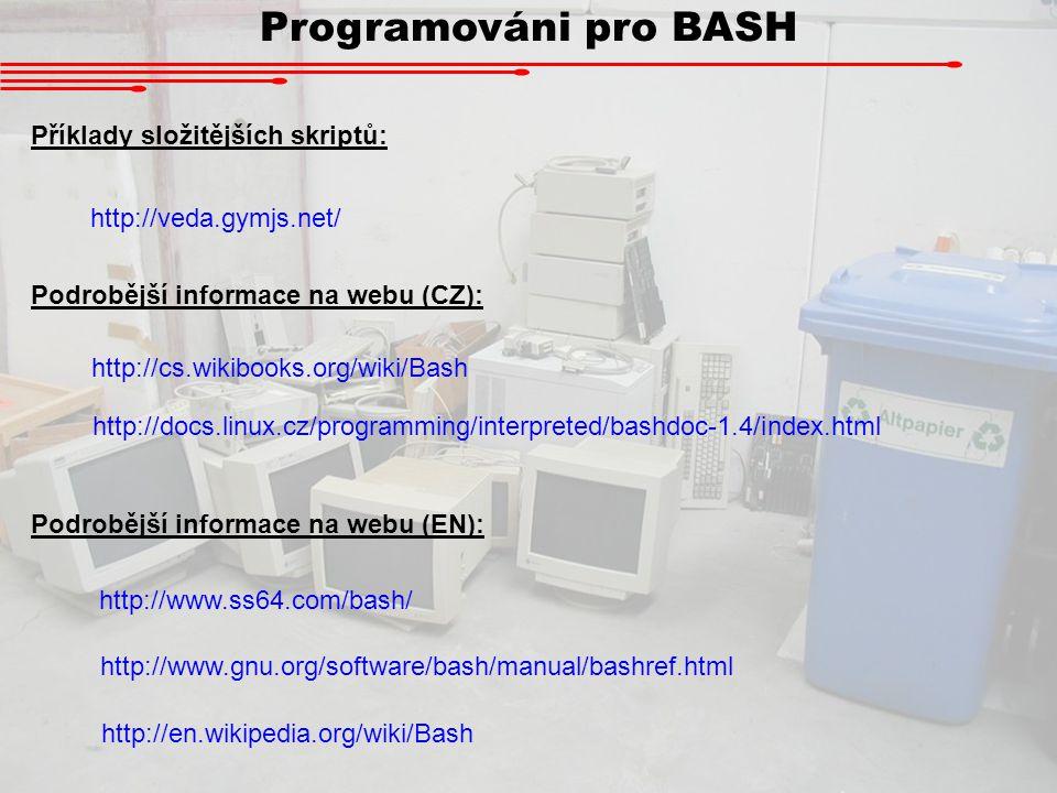 Programováni pro BASH Příklady složitějších skriptů: