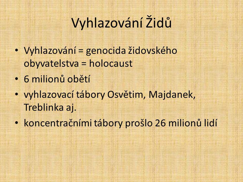 Vyhlazování Židů Vyhlazování = genocida židovského obyvatelstva = holocaust. 6 milionů obětí. vyhlazovací tábory Osvětim, Majdanek, Treblinka aj.