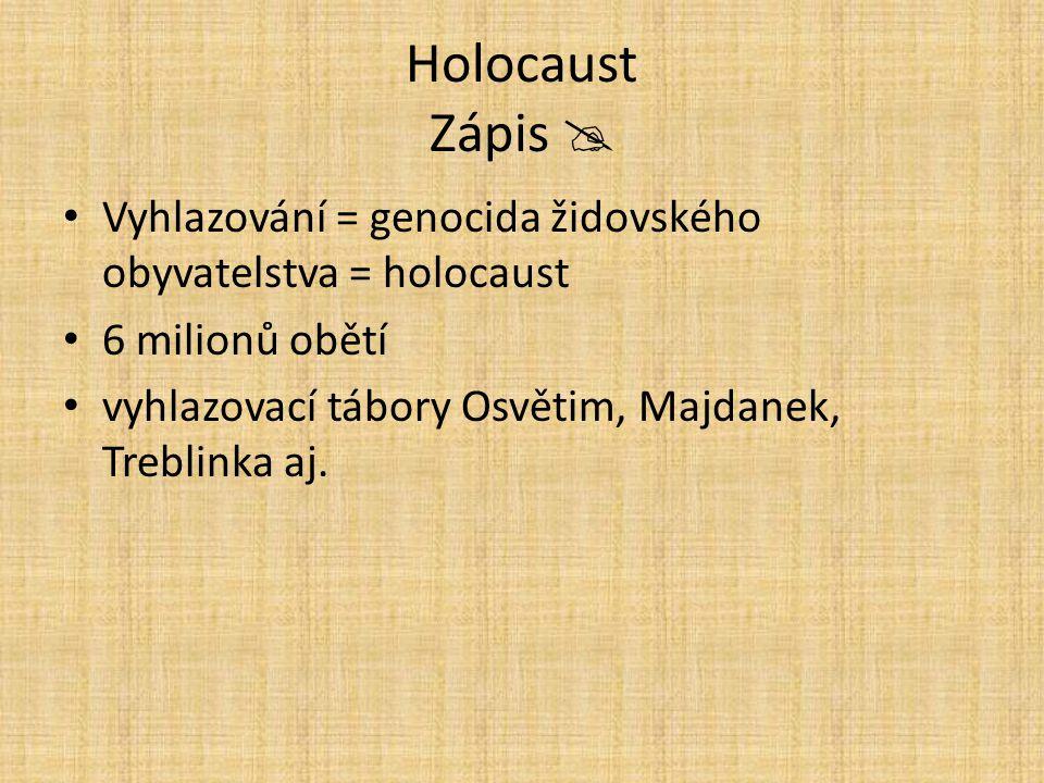 Holocaust Zápis  Vyhlazování = genocida židovského obyvatelstva = holocaust.
